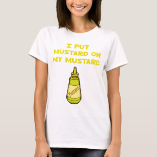 I Put Mustard on My Mustard T-Shirt