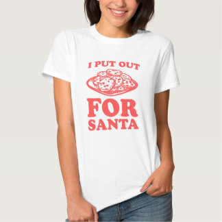 I Put Out (Cookies) For Santa Shirt