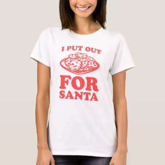 I Put Out (Cookies) For Santa T-Shirt