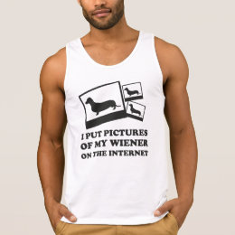 I Put Pictures Of My Wiener On The Internet Tank Top