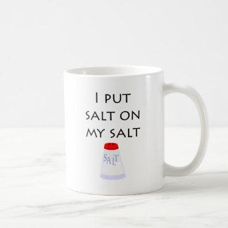 I Put Salt on My Salt Coffee Mug