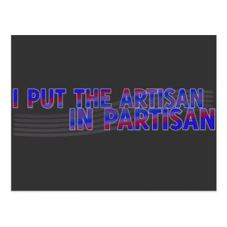 I Put the Artisan in Partisan Postcard
