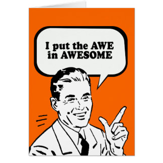 I PUT THE AWE IN AWESOME GREETING CARDS