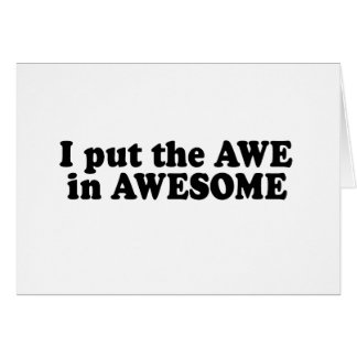 I PUT THE AWE IN AWESOME GREETING CARD