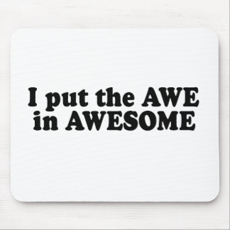 I PUT THE AWE IN AWESOME MOUSE PAD
