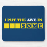 I Put the Awe In Awesome Mousepads
