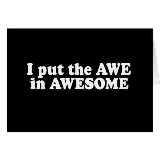 I PUT THE AWE IN AWESOME T-shirt Greeting Cards