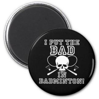 I Put the Bad in Badminton Magnet