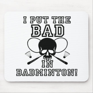 I Put the Bad in Badminton Mouse Pad
