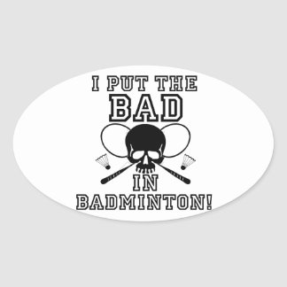 I Put the Bad in Badminton Oval Sticker
