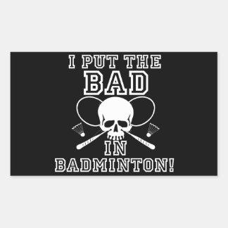 I Put the Bad in Badminton Rectangular Sticker