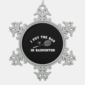 I Put the Bad in Badminton Snowflake Pewter Christmas Ornament