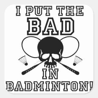 I Put the Bad in Badminton Square Sticker