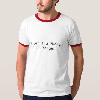"I put the ""Dang!"" T-Shirt"