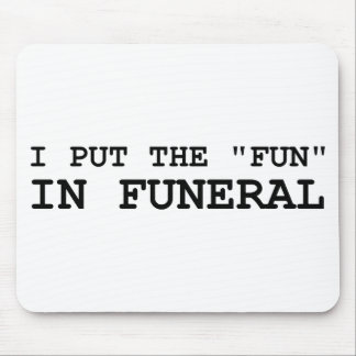 I Put The Fun In Funeral Mouse Pad