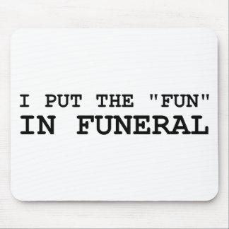 I Put The Fun In Funeral Mousepad