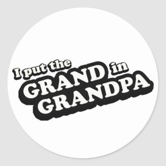 I Put The Grand In Grandpa Classic Round Sticker