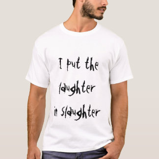 I put the laughter in slaughter T-Shirt