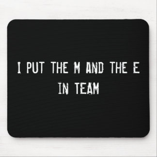 I put the M and the E in TEAM Mouse Pad