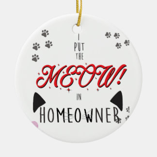 I Put the MEOW in homeowners - for Cat Lovers Ceramic Ornament