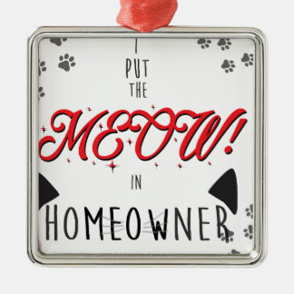 I Put the MEOW in homeowners - for Cat Lovers Metal Ornament
