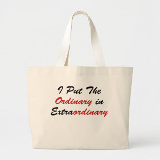 I Put The Ordinary In Extraordinary Large Tote Bag