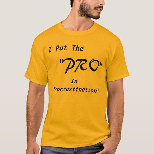 "I Put The ""Pro"" In ""Procrastination"" T-Shirt"