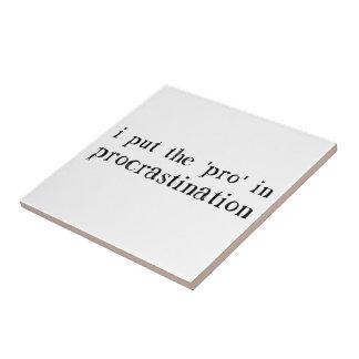 I Put the PRO in Procrastination Small Square Tile