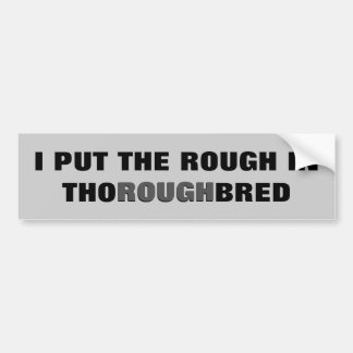I Put the Rough In Thoroughbred Horse Trailer Bumper Sticker
