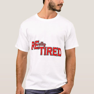 I Put the Tired in Retired Funny Retirement Tee