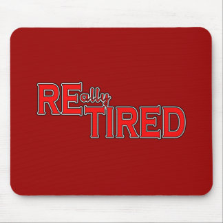 I Put the Tired in Retired Funny Retirement Tee Mouse Pad