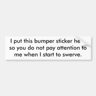 I put this bumper sticker here so you do not pa...