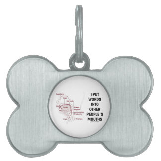I Put Words Into Other People's Mouths (Anatomy) Pet ID Tag