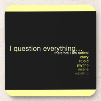 I Question Everything, Therefore I Am... Drink Coaster