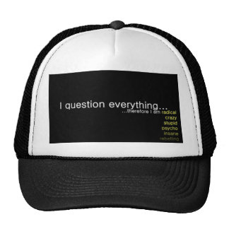 I Question Everything Therefore I Am Trucker Hat