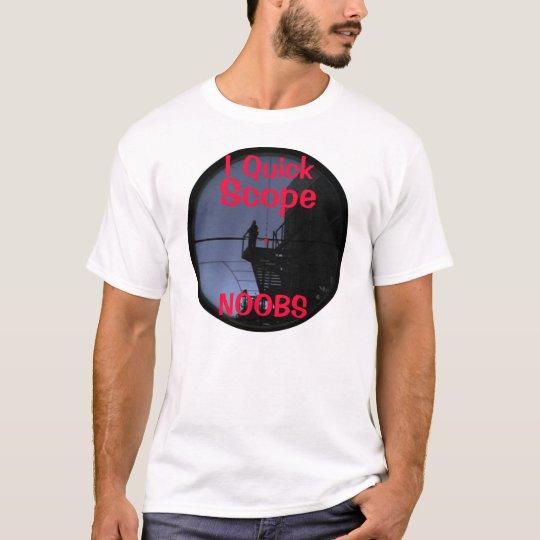 I Quick Scope NOOBS T-Shirt