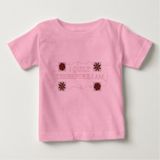 I Quilt Therefore I Am Baby Tee Shirt