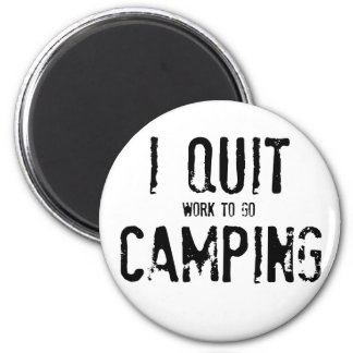 I Quit Camping?? Magnet