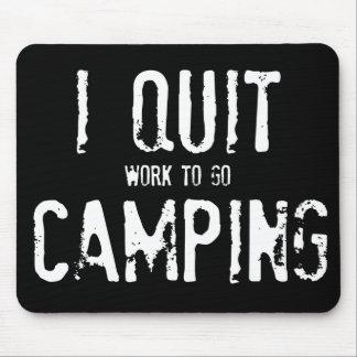 I Quit Camping?? Mouse Pad