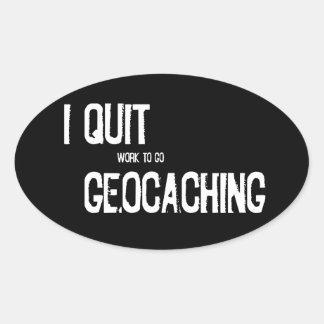 I Quit Geocaching?! Oval Sticker