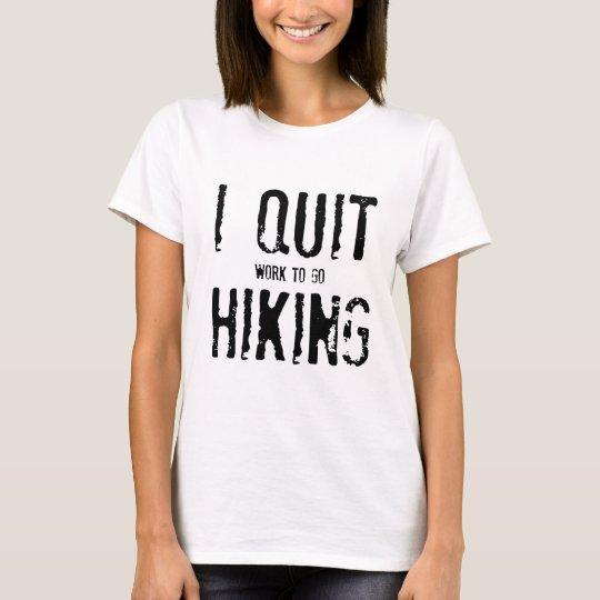 I Quit Hiking!? T-Shirt