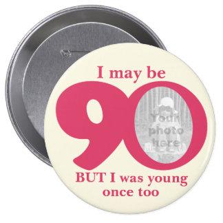 I quizá 90 años de las señoras de botón/insignia pin redondo de 4 pulgadas