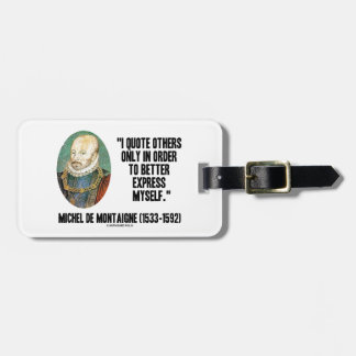 I Quote Others Better Express Myself de Montaigne Bag Tag