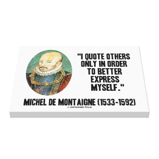 I Quote Others Better Express Myself de Montaigne Canvas Print