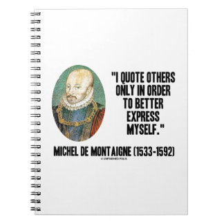 I Quote Others Better Express Myself de Montaigne Notebook