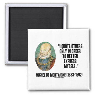 I Quote Others Only In Order Better Express Myself 2 Inch Square Magnet