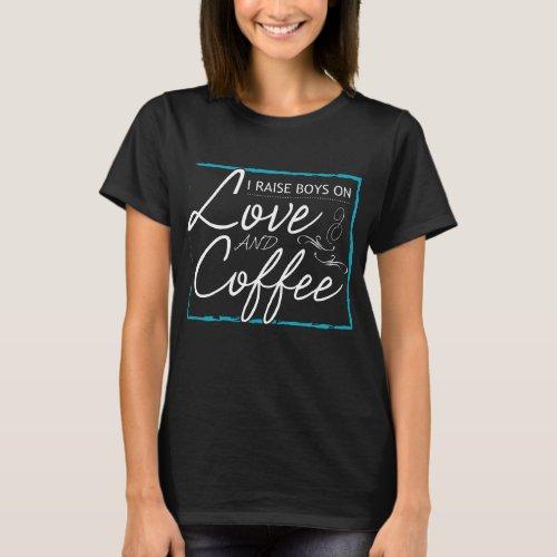 I Raise Boys On Love  Coffee T_Shirt