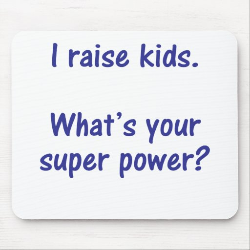 I raise kids. What's your super power? Mouse Pad