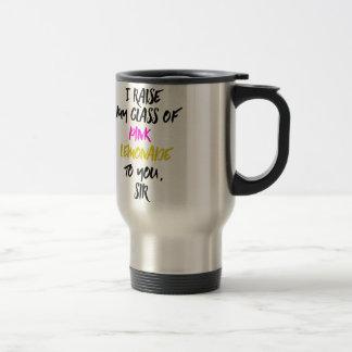 I Raise My Glass Of Pink Lemonade To You, Sir Travel Mug