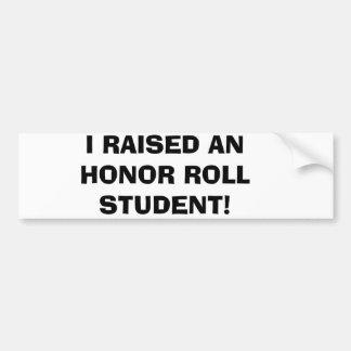 I RAISED AN HONOR ROLL STUDENT! CAR BUMPER STICKER